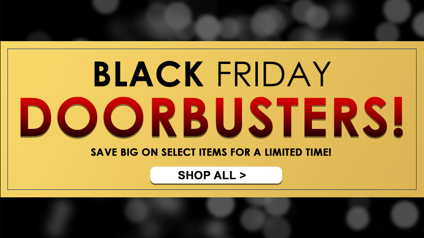 Black Friday doorbusters! Save big on select items for a limited time!